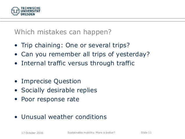 Sustainable mobility. More is better? Slide 11 Which mistakes can happen? • Trip chaining: One or several trips? • Can you...