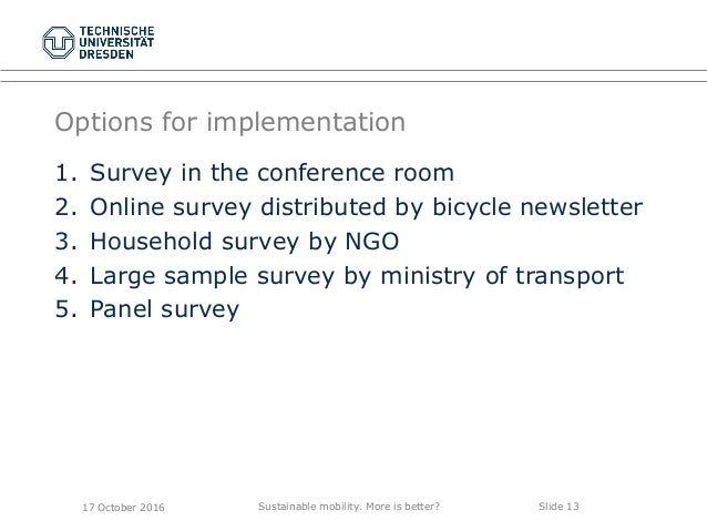 Sustainable mobility. More is better? Slide 13 Options for implementation 1. Survey in the conference room 2. Online surve...