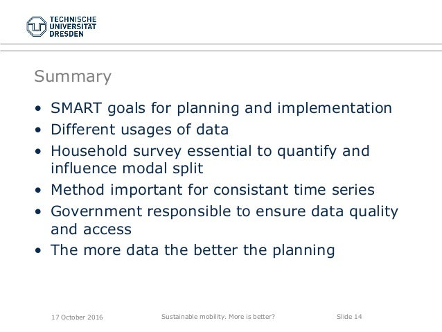 Sustainable mobility. More is better? Slide 14 Summary • SMART goals for planning and implementation • Different usages of...