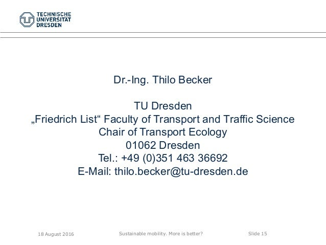 """Sustainable mobility. More is better? Slide 15 Dr.-Ing. Thilo Becker TU Dresden """"Friedrich List"""" Faculty of Transport and ..."""