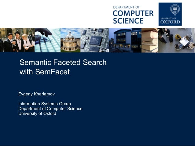 Semantic Faceted Search  with SemFacet  Evgeny Kharlamov  Information Systems Group  Department of Computer Science  Unive...