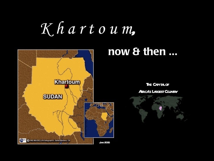 K h a r t o u m , now & then ... June 2006 Abdallaabdein   The Capital of  Africa's Largest Country