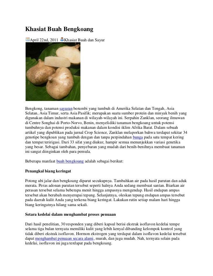 Khasiat Buah Bengkoang  April 22nd, 2011     Khasiat Buah dan SayurBengkong, tanaman sayuran berumbi yang tumbuh di Amerik...