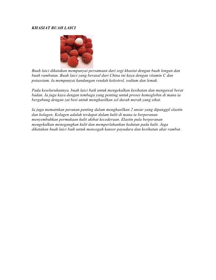 KHASIAT BUAH LAICI     Buah laici dikatakan mempunyai persamaan dari segi khasiat dengan buah longan dan buah rambutan. Bu...