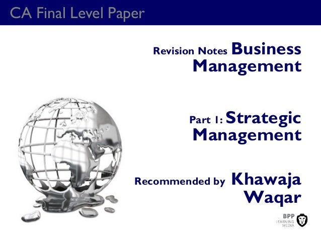 CA Final Level Paper Revision Notes Business Management Part 1: Strategic Management Recommended by Khawaja Waqar