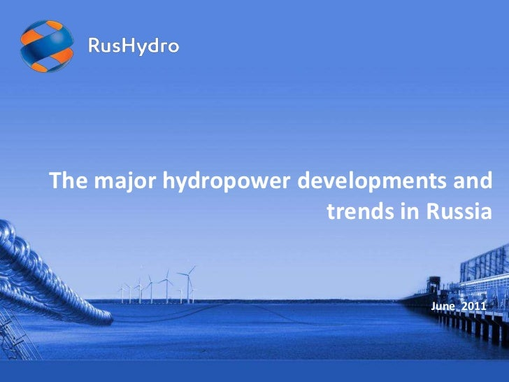 The major hydropower developments and trends in Russia <br />June  2011<br />