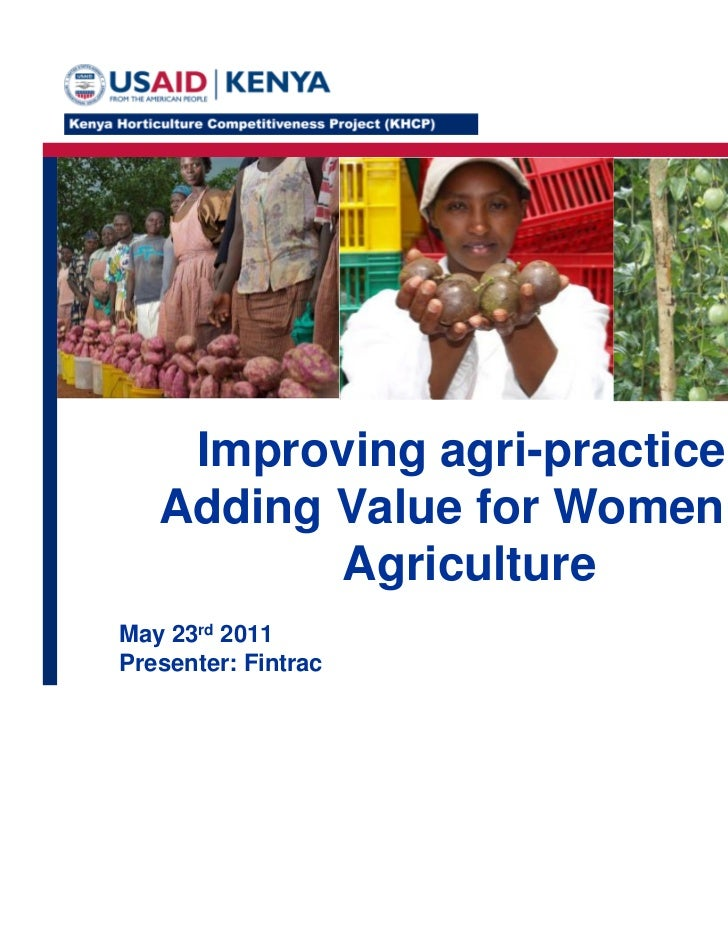 Improving agri-practice:   Adding Value for Women in          AgricultureMay 23rd 2011Presenter: Fintrac