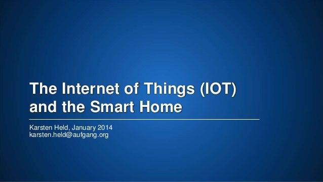 The Internet of Things (IOT) and the Smart Home Karsten Held, January 2014 karsten.held@aufgang.org