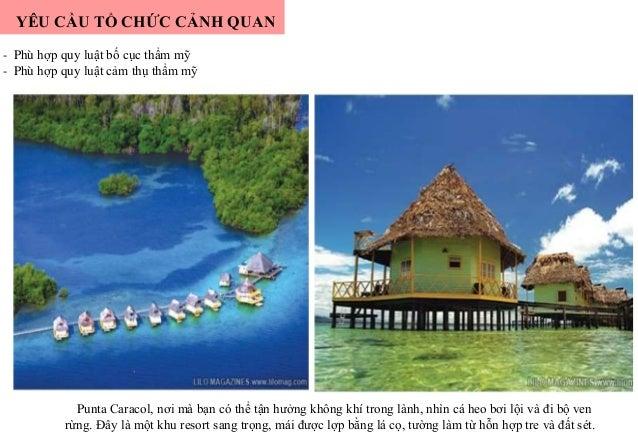 YÊU CẦU TỔ CHỨC CẢNH QUAN - Phù hợp quy luật bố cục thẩm mỹ - Phù hợp quy luật cảm thụ thẩm mỹ Punta Caracol, nơi mà bạn c...