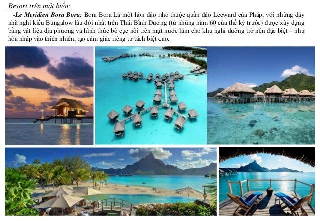 -Le Meridien Bora Bora: Bora Bora Là một hòn đảo nhỏ thuộc quần đảo Leeward của Pháp, với những dãy nhà nghỉ kiểu Bungalow...