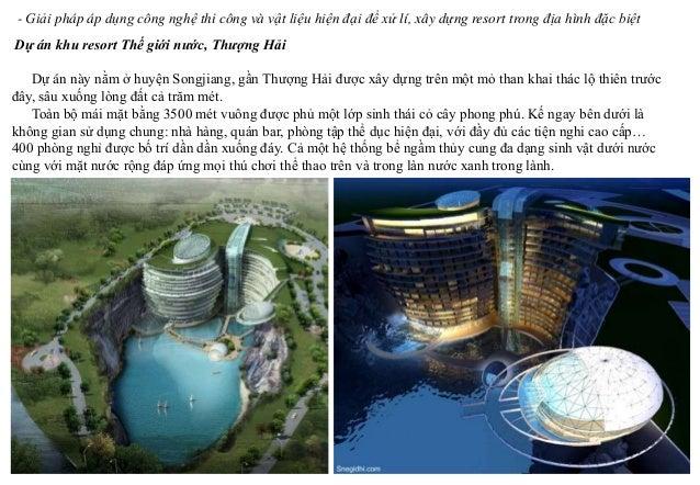 - Giải pháp áp dụng công nghệ thi công và vật liệu hiện đại để xử lí, xây dựng resort trong địa hình đặc biệt Dự án khu re...
