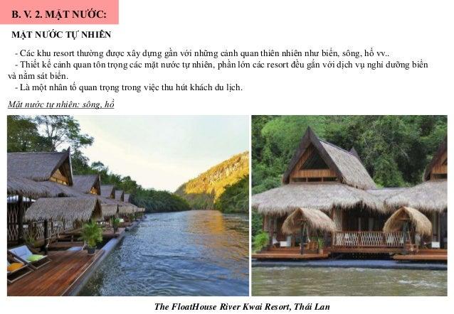 B. V. 2. MẶT NƯỚC: MẶT NƯỚC TỰ NHIÊN - Các khu resort thường được xây dựng gần với những cảnh quan thiên nhiên như biển, s...