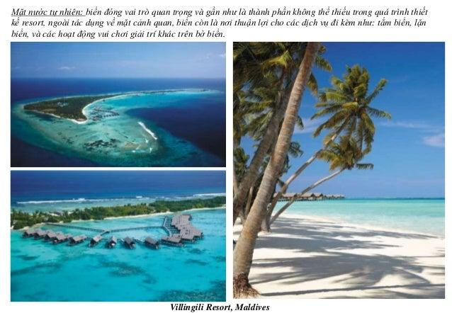 Mặt nước tự nhiên: biển đóng vai trò quan trọng và gần như là thành phần không thể thiếu trong quá trình thiết kế resort, ...