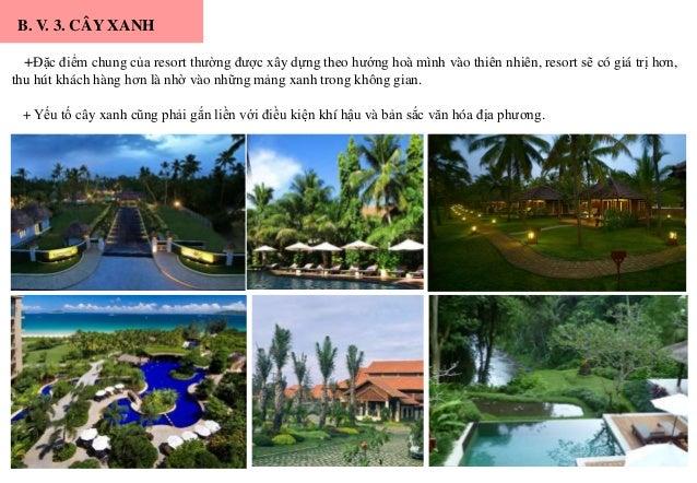 B. V. 3. CÂY XANH +Đặc điểm chung của resort thường được xây dựng theo hướng hoà mình vào thiên nhiên, resort sẽ có giá tr...