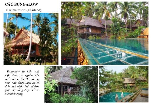 CÁC BUNGALOW Bungalow là kiểu nhà một tầng có nguồn gốc xuất xứ từ Ấn Độ, những ngôi nhà được thiết kế có diện tích nhỏ, t...