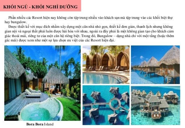 Phần nhiều các Resort hiện nay không còn tập trung nhiều vào khách sạn mà tập trung vào các khối biệt thự hay bungalow. Đư...