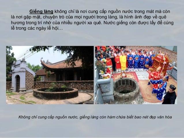 Giếng làng không chỉ là nơi cung cấp nguồn nước trong mát mà còn là nơi gặp mặt, chuyện trò của mọi người trong làng, là h...