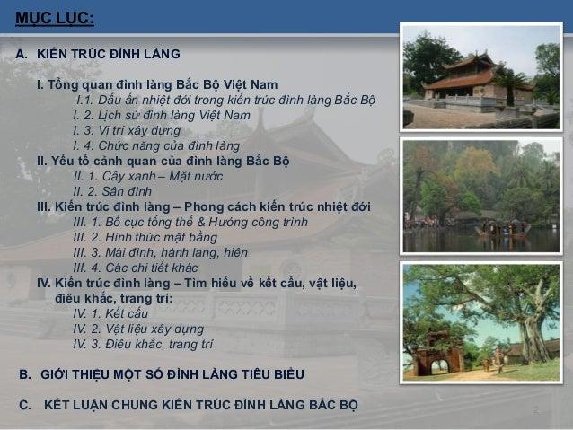 MỤC LỤC: A. KIẾN TRÚC ĐÌNH LÀNG I. Tổng quan đình làng Bắc Bộ Việt Nam I.1. Dấu ấn nhiệt đới trong kiến trúc đình làng Bắc...