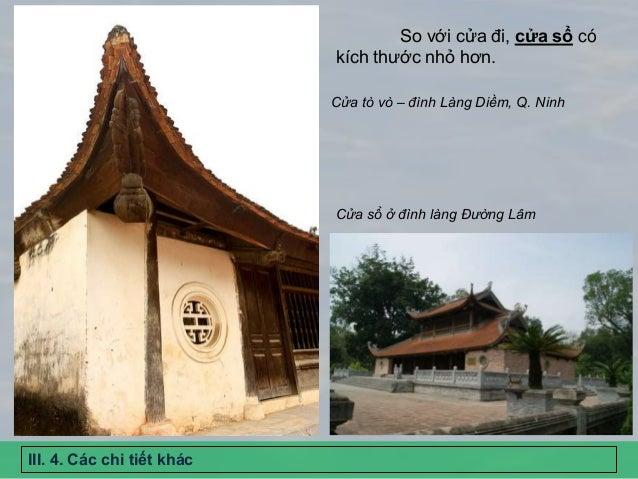 So với cửa đi, cửa sổ có kích thước nhỏ hơn. Cửa tò vò – đình Làng Diềm, Q. Ninh Cửa sổ ở đình làng Đường Lâm III. 4. Các ...