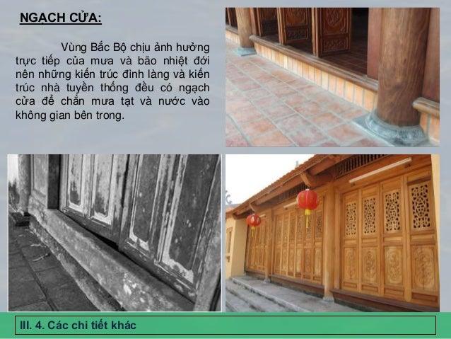 NGẠCH CỬA: III. 4. Các chi tiết khác Vùng Bắc Bộ chịu ảnh hưởng trực tiếp của mưa và bão nhiệt đới nên những kiến trúc đìn...