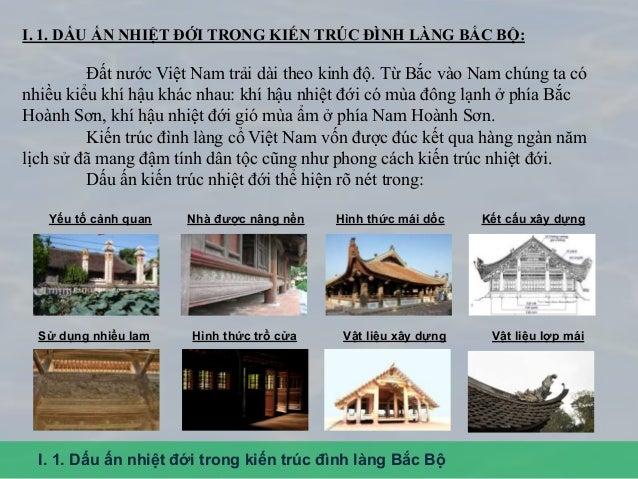 I. 1. DẤU ẤN NHIỆT ĐỚI TRONG KIẾN TRÚC ĐÌNH LÀNG BẮC BỘ: Đất nước Việt Nam trải dài theo kinh độ. Từ Bắc vào Nam chúng ta ...