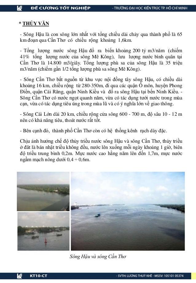 * THỦY VĂN - Sông Hậu là con sông lớn nhất với tổng chiều dài chảy qua thành phố là 65 km đoạn qua Cần Thơ có chiều rộng k...