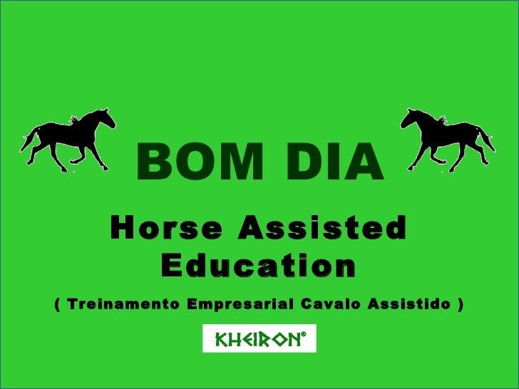 Horse Assisted Education ( Treinamento Empresarial Cavalo Assistido ) BOM DIA ®
