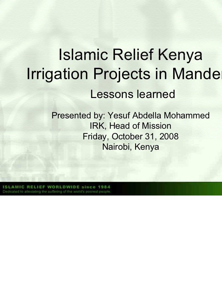 Islamic Relief KenyaIrrigation Projects in Mandera           Lessons learned   Presented by: Yesuf Abdella Mohammed       ...