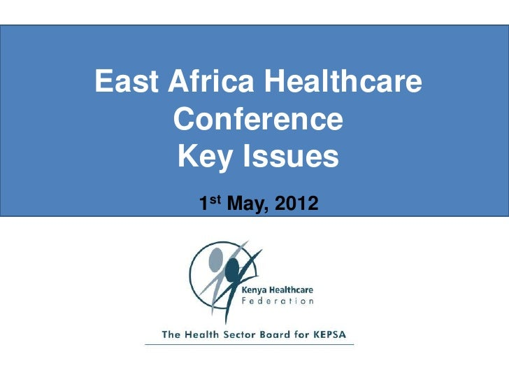 East Africa Healthcare     Conference     Key Issues      1st May, 2012