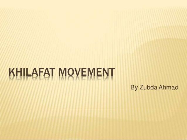 KHILAFAT MOVEMENT  By Zubda Ahmad