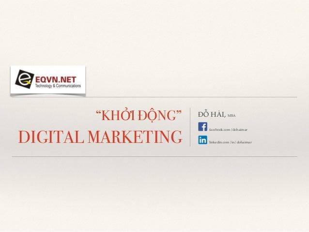 """KHỞI ĐỘNG"" DIGITAL MARKETING ĐỖ HẢI, MBA facebook.com/dohaimar linkedin.com/in/dohaimar"