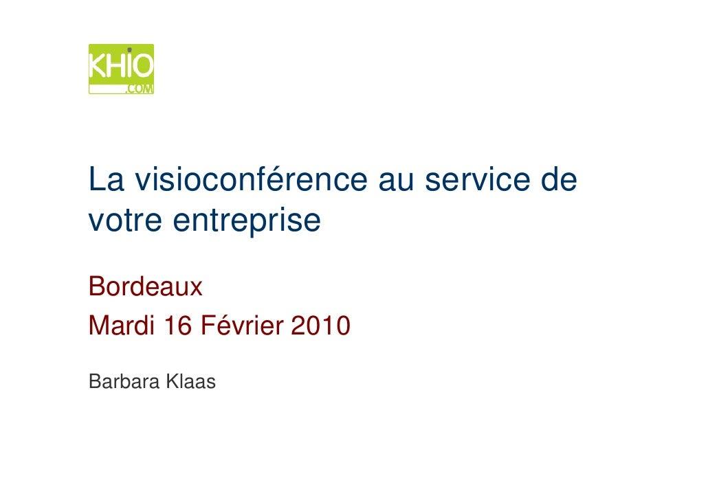 La visioconférence au service de votre entreprise Bordeaux Mardi 16 Février 2010  Barbara Klaas