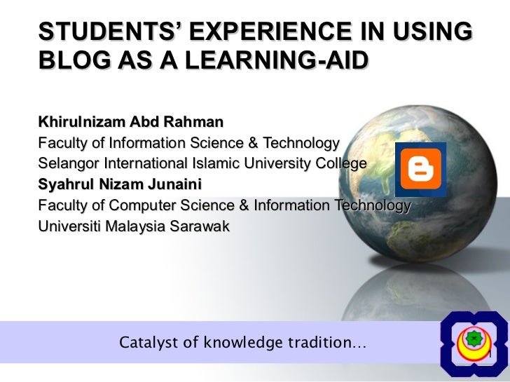 STUDENTS' EXPERIENCE IN USING BLOG AS A LEARNING-AID Khirulnizam Abd Rahman Faculty of Information Science & Technology Se...