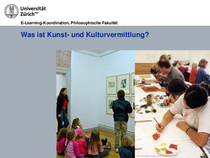 E-Learning-Koordination, Philosophische FakultätWas ist Kunst- und Kulturvermittlung?                                     ...