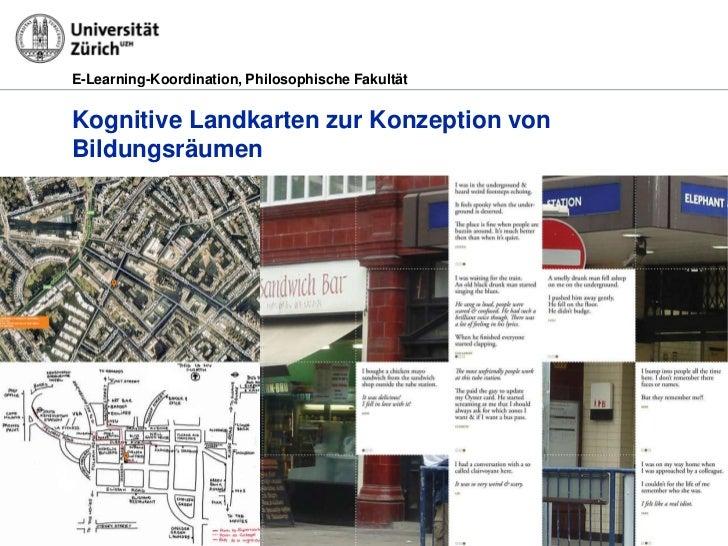 E-Learning-Koordination, Philosophische FakultätKognitive Landkarten zur Konzeption vonBildungsräumen29.03.2012           ...