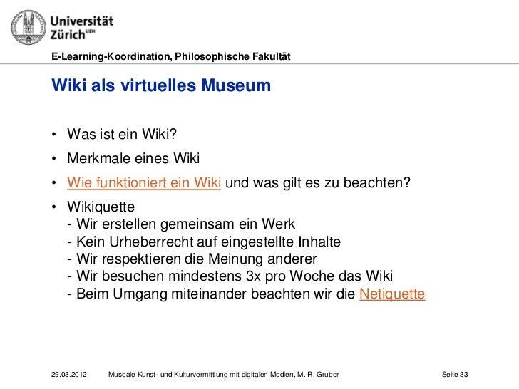 E-Learning-Koordination, Philosophische FakultätWiki als virtuelles Museum• Was ist ein Wiki?• Merkmale eines Wiki• Wie fu...