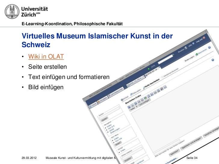 E-Learning-Koordination, Philosophische FakultätVirtuelles Museum Islamischer Kunst in derSchweiz• Wiki in OLAT• Seite ers...