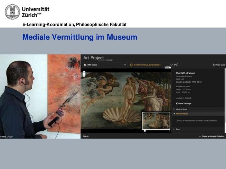 E-Learning-Koordination, Philosophische Fakultät                Mediale Vermittlung im Museum© M.R. Gruber