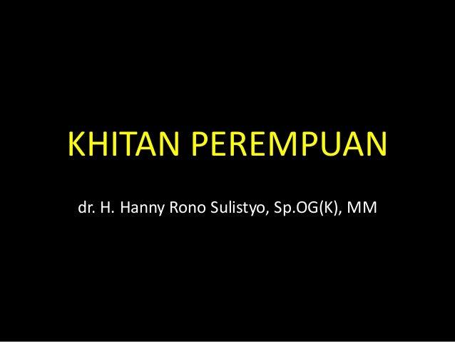 KHITAN PEREMPUANdr. H. Hanny Rono Sulistyo, Sp.OG(K), MM