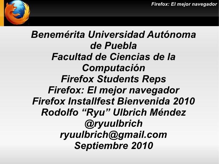 Firefox: El mejor navegador Benemérita Universidad Autónoma de Puebla Facultad de Ciencias de la Computación Firefox Stude...