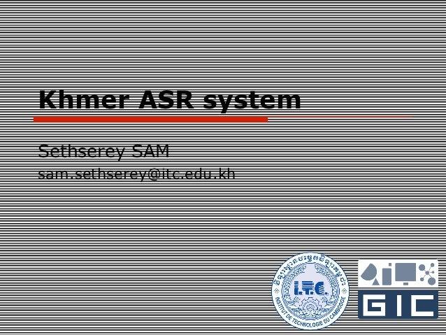 Khmer ASR systemSethserey SAMsam.sethserey@itc.edu.kh