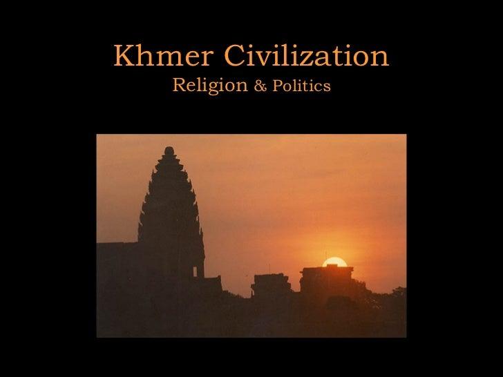 Khmer Civilization Religion  & Politics