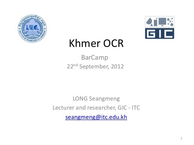 Khmer OCR           BarCamp     22nd September, 2012        LONG SeangmengLecturer and researcher, GIC - ITC     seangmeng...