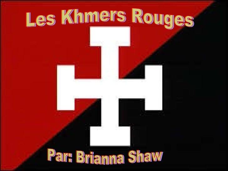 Les Khmers Rouges Par: Brianna Shaw