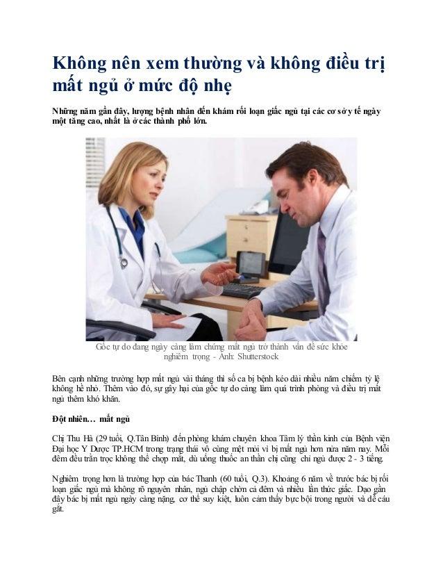 Không nên xem thường và không điều trị mất ngủ ở mức độ nhẹ Những năm gần đây, lượng bệnh nhân đến khám rối loạn giấc ngủ ...