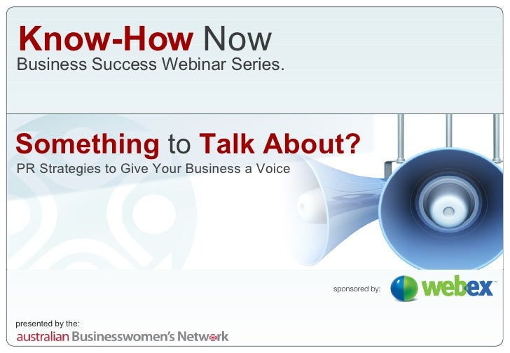 Know-How  Now Business Success Webinar Series. sponsored by: Something  to  Talk About? PR Strategies to Give Your Busines...
