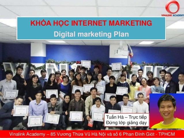 KHÓA HỌC INTERNET MARKETING Digital marketing Plan Vinalink Academy – 85 Vương Thừa Vũ Hà Nội và số 6 Phan Đình Giót - TPH...