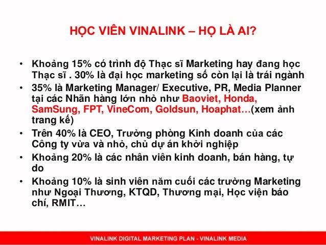 HỌC VIÊN VINALINK – HỌ LÀ AI? • Khoảng 15% có trình độ Thạc sĩ Marketing hay đang học Thạc sĩ . 30% là đại học marketing s...
