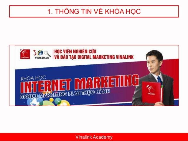 1. THÔNG TIN VỀ KHÓA HỌC Vinalink Academy – 85 Vương Thừa Vũ Hà Nội và số 6 Phan Đình Giót - TPHCM THÔNG TIN SƠ LƯỢC Tên k...