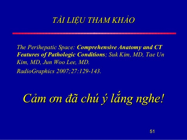 TÀI LIỆU THAM KHẢOTÀI LIỆU THAM KHẢO The Perihepatic Space: Comprehensive Anatomy and CT Features of Pathologic Conditions...